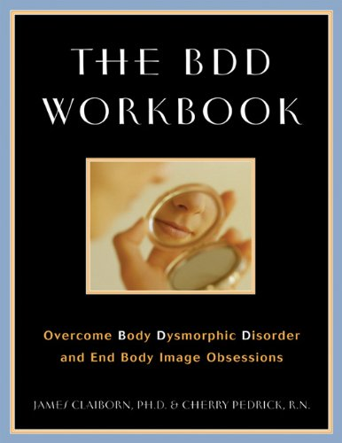 The BDD Workbook: Overcome Body Dysmorphic Disorder and End Body Image Obsessions by New Harbinger Publications