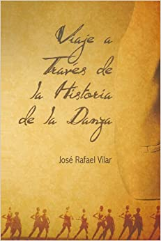 Viaje A Través De La Historia De La Danza (Spanish Edition) by Vilar, José Rafael (2011)