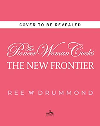 The Pioneer Woman Cooks: The New Frontier: 120 Fantastic Favorites for Everyday Eating (Pioneer