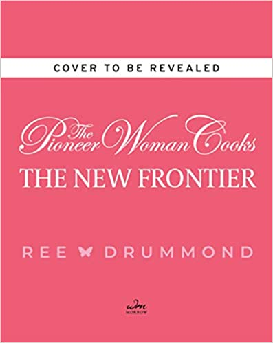 112 Fantastic Favorites for Everyday Eating The Pioneer Woman Cooks The New Frontier