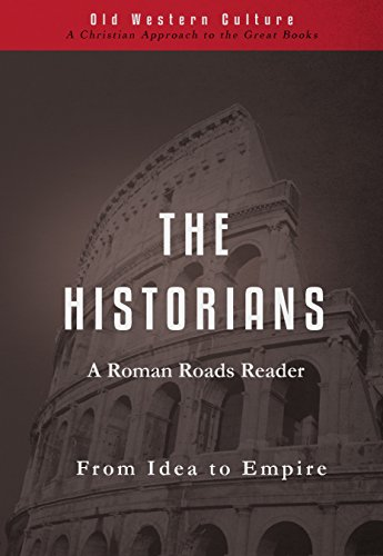 The Historians: From Idea to Empire (Roman Roads Reader Book 6)