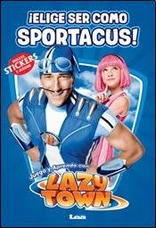 ¡Elige ser como Sportacus! / Choose to be as Sportacus! (Lazy Town) (Spanish Edition) -