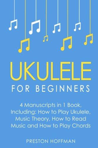 Ukulele: For Beginners - Bundle - The Only 4 Books You Need to Learn Ukulele Lessons, Ukulele Chords and How to Play Ukulele Music Today (Music Best Seller) (Volume 19)