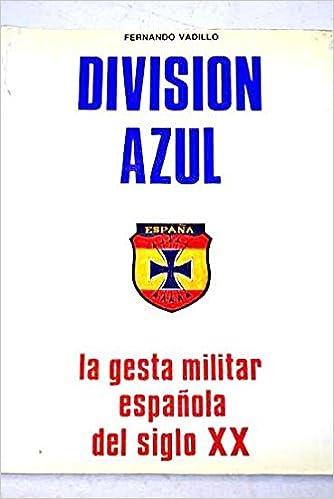Division azul : la gesta militar española del siglo XX: Amazon.es: Vadillo Ortiz De Guzman, Fernando: Libros