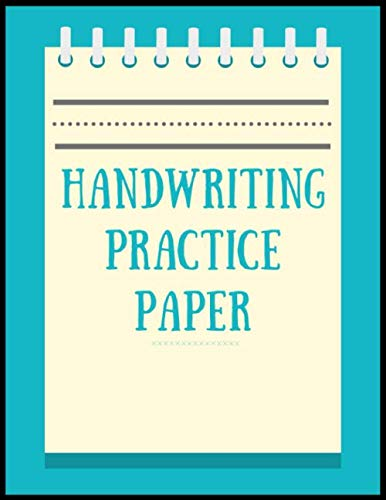 Handwriting Practice Paper: Handwriting Practice Paper (Notebook with Dotted Lined Sheets for K-3 Students 120 Pages) Handwriting Paper- Handwriting Practice Paper Notebook