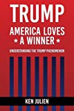 img - for Trump: America Loves A Winner: Understanding The Trump Phenomenon book / textbook / text book