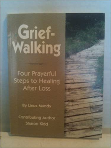 Grief-Walking: Four Prayerful Steps to Healing After Loss by Linus Mundy (1998-06-01)