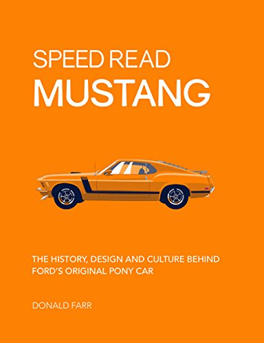 Speed Read Mustang: The History, Design and Culture Behind Ford's Original Pony Car ()