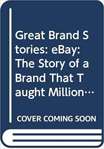 Great Brand Stories Ebay The Story Of A Brand That Taught Millions Of People To Trust One Another Great Brand Stories Series Lewis Elen Amazon Com Books