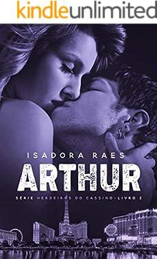 Arthur  (Herdeiros do Cassino Livro 2)