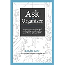 Ask the Organizer: Answers to Organizing and Productivity Questions about Your Home, Office, and Life