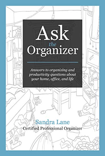 Ask the Organizer: Answers to Organizing and Productivity Questions about Your Home, Office, and Life by [Lane, Sandra]
