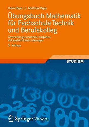 Übungsbuch Mathematik für Fachschule Technik und Berufskolleg: Anwendungsorientierte Aufgaben mit ausführlichen Lösungen
