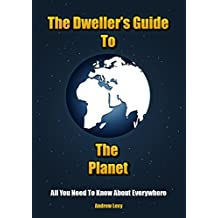 The Dweller's Guide To The Planet: All You Need To Know About Everywhere