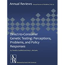 Direct-to-Consumer Genetic Testing: Perceptions, Problems, and Policy Responses (Annual Review of Medicine Book 63)