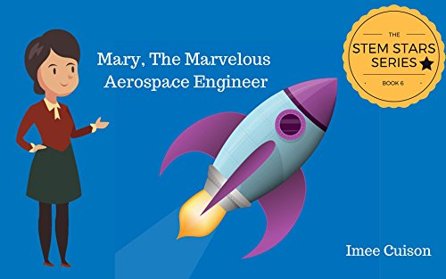 Mary, The Marvelous Aerospace Engineer: Mary Ross: The First Native American Aerospace Engineer (STEM STARS  Book 6)