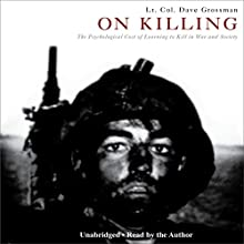 On Killing: The Psychological Cost of Learning to Kill in War and Society Audiobook by Lt. Col. Dave Grossman Narrated by Lt. Col. Dave Grossman