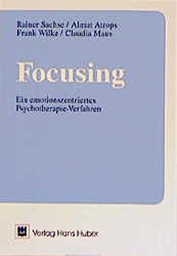 Focusing  Ein Emotionszentriertes Psychotherapie Verfahren