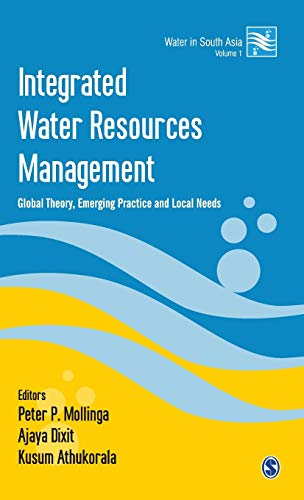 Integrated Water Resources Management: Global Theory, Emerging Practice and Local Needs (Water in South Asia) Peter P Mollinga