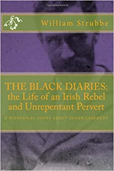 The Black Diaries: The Life of an Irish Rebel and Unrepentant Pervert