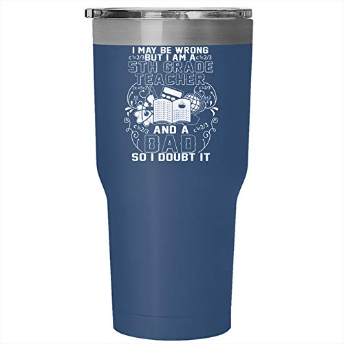 I Am A 5th Grade Teacher And A Dad Tumbler 30 oz Stainless Steel, My Awesome Daddy Mug, Cool Teachers Travel Mug, Gift for Outdoor Activity (Tumbler - -