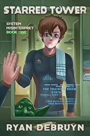 Starred Tower: System Misinterpret Book One - A Post Apocalyptic Cultivation LitRPG