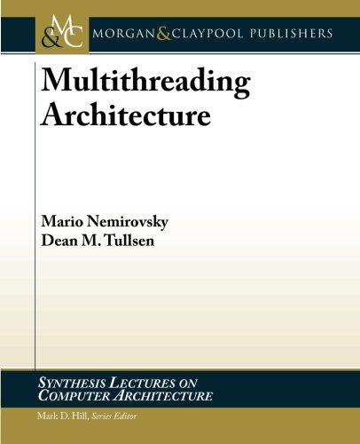 Multithreading Architecture (Synthesis Lectures on Computer Architecture)