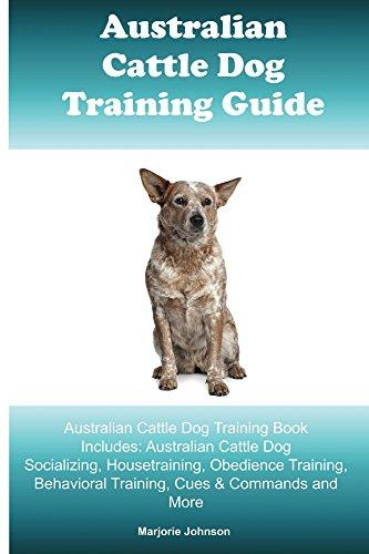 Australian Cattle Dog. Australian Cattle Dog Training Guide. ()