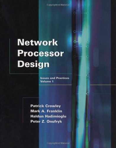 Download Network Processor Design: Issues and Practices, Volume 1 (The Morgan Kaufmann Series in Computer Architecture and Design) Pdf