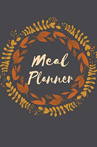 Meal Planner: Track & Plan Your Meals Weekly (52 Weeks) Food Planner, Diary, Log, Journal, Calendar Meal Prep, Planning Grocery List (Food Planners) by Maggie L. Brook