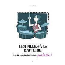 Les Filles A La Batterie : Guide De La Débutante Parfaite ! (French Edition)