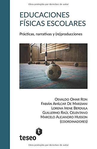Educaciones Físicas escolares: Prácticas, narrativas y re ...