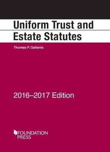Uniform Trust and Estate Statutes: 2016-17 (Selected Statutes)