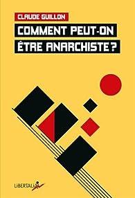 Comment peut-on être anarchiste ? par Claude Guillon