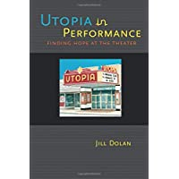 Utopia in Performance: Finding Hope at the Theater