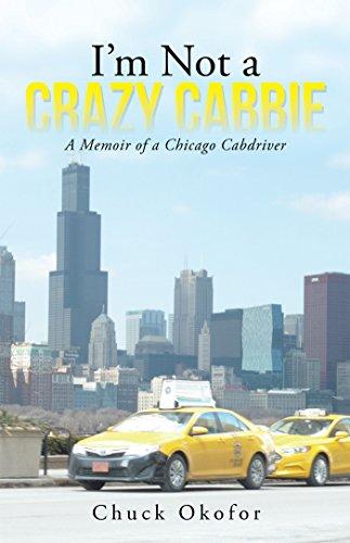 I'M Not a Crazy Cabbie: A Memoir of a Chicago Cabdriver (Crazy Cabbie)