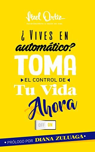 ¿Vives En Piloto Automático?: Toma El Control De Tu Vida Ahora