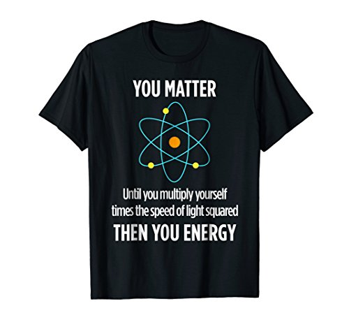 You Matter You Energy Funny Physicist Physics Lover T Shirt -