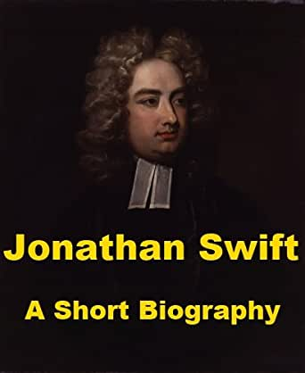 a life biography of jonathan swift In his new biography, jonathan swift: his life and his world, leo damrosch brings the great writer to life in all his human complexity below is the beginning of the book's introduction in the 1720s a brilliant and beautiful young woman was entangled in a troubled affair with a man twenty years older.