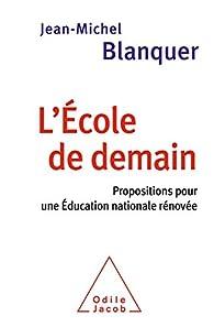 L'école de demain. Propositions pour une Education nationale rénovée par Jean-Michel Blanquer