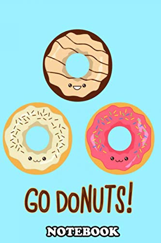 """Notebook: Go Donuts , Journal for Writing, College Ruled Size 6"""" x 9"""", 110 Pages"""