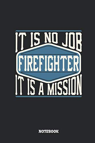 Firefighter Notebook - It Is No Job, It Is A Mission: Dot Grid Composition Notebook to Take Notes at Work. Dotted Bullet Point Diary, To-Do-List or Journal For Men and Women.