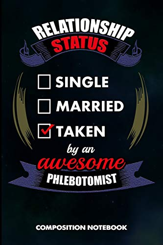 Relationship Status Single Married Taken by an Awesome Phlebotomist: Composition Notebook, Birthday Journal for Venipuncture, Phlebotomy Injection Professionals to write on por M. Shafiq