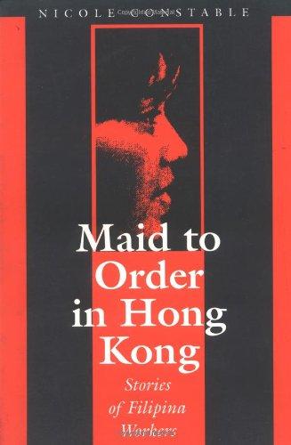 Maid to Order in Hong Kong: An Ethnography of Filipina - Kong Hong Woman