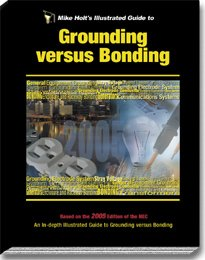Mike Holt's Illustrated Guide to Grounding versus Bonding Article 250, Based on 2005 NEC w/Answer Key