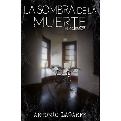 La sombra de la muerte: (El mejor Psicoterror que se puede leer hasta la fecha) (Spanish Edition)