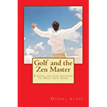 Golf and the Zen Master - 8 Golf and Life Lessons to Max Your Game