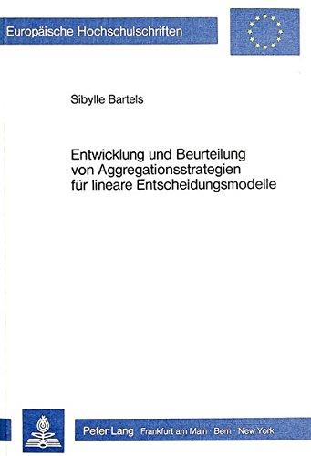 Entwicklung und Beurteilung von Aggregationsstrategien für lineare Entscheidungsmodelle (Europäische Hochschulschriften / European University Studies ... Universitaires Européennes) (German Edition)