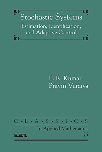 Stochastic Systems: Estimation, Identification, and Adaptive Control (Classics in Applied Mathematics)