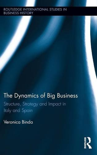 The Dynamics of Big Business: Structure, Strategy, and Impact in Italy and Spain (Routledge International Studies in Bus